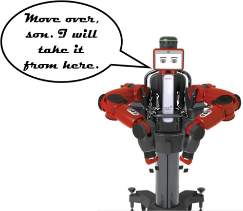"Robot with speech balloon saying ""Move over, son. I will take it from here."""